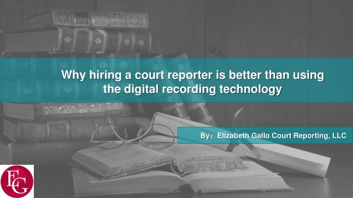 why hiring a court reporter is better than using n.