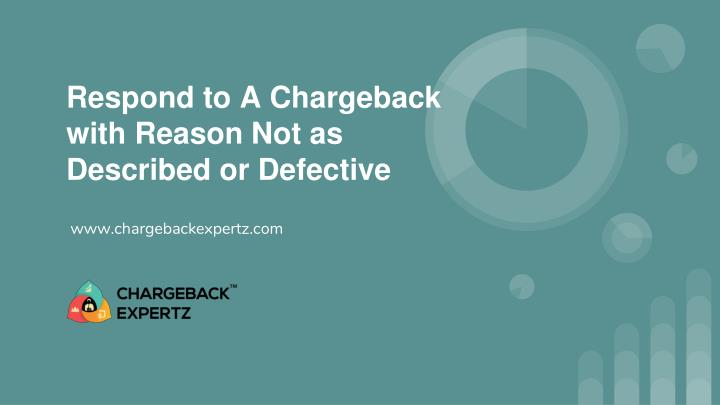 respond to a chargeback with reason not as described or defective n.