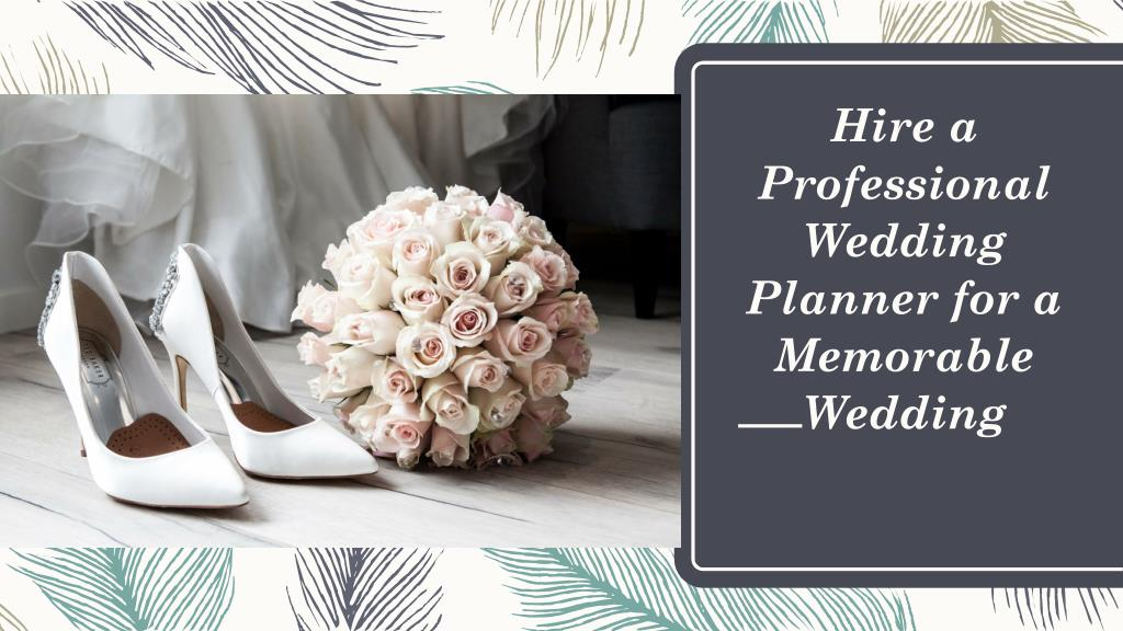 ppt hire a professional wedding planner for a memorable wedding