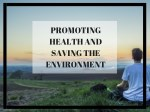 promoting health and saving the environment