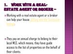1 work with a real estate agent or broker