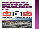 there are a great deal of benefits of using mls listing services they can be as taken after