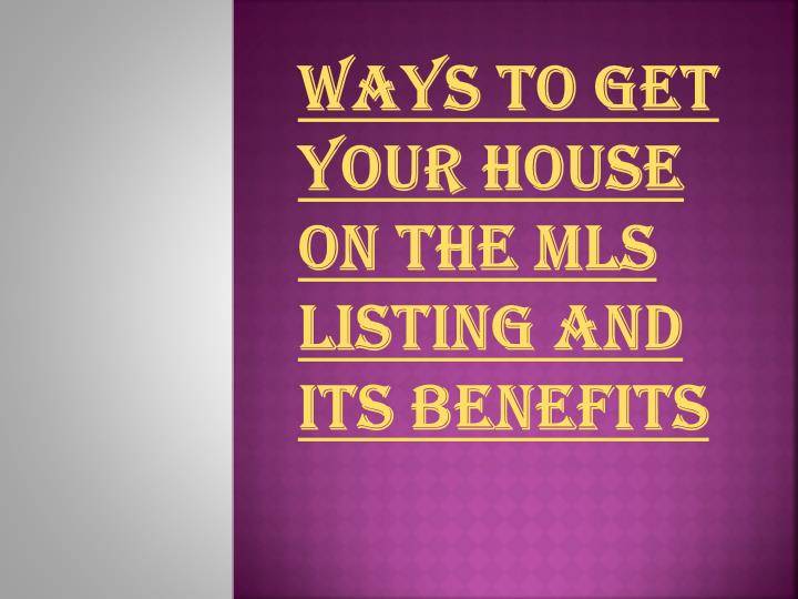 ways to get your house on the mls listing and its benefits n.