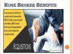 huge broker benefits