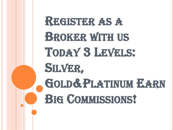 register as a broker with us today 3 levels silver gold platinum earn big commissions n.