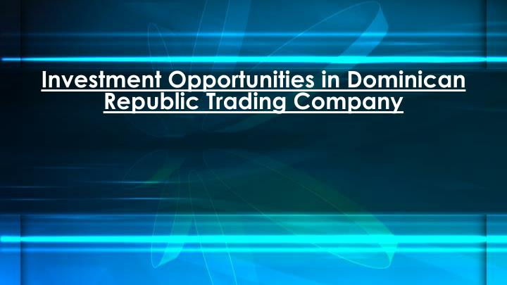 investment opportunities in dominican republic trading company n.