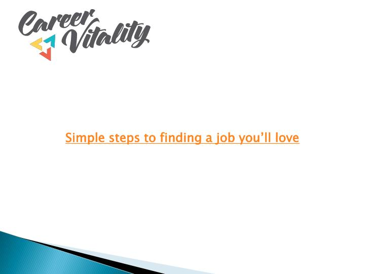 simple steps to finding a job you ll love n.