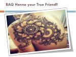 baq henna your true friend