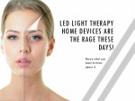 led light therapy home devices are the rage these