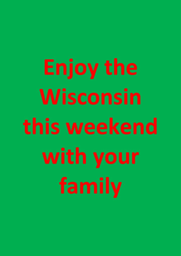 enjoy the wisconsin this weekend with your family n.