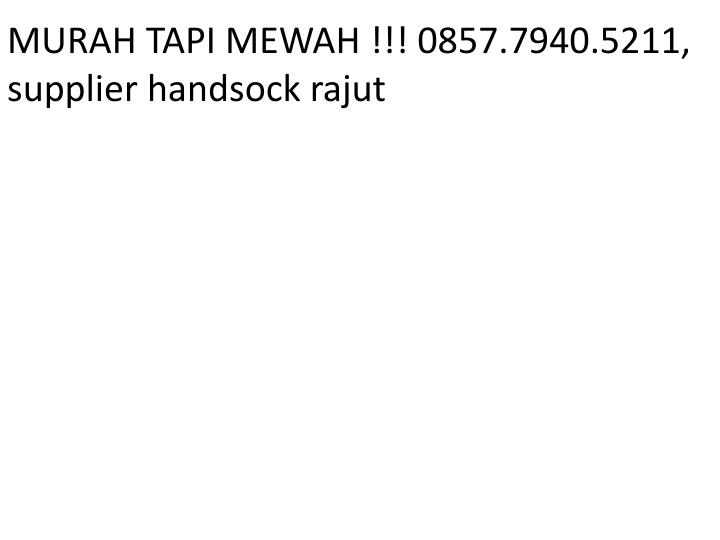 murah tapi mewah 0857 7940 5211 supplier handsock n.