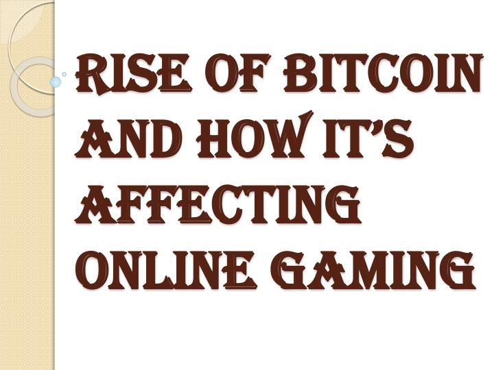 rise of bitcoin and how it s affecting online gaming n.