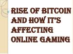 rise of bitcoin and how it s affecting online gaming
