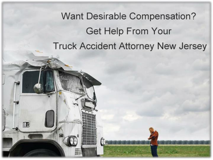 want desirable compensation get help from your truck accident attorney new jersey n.