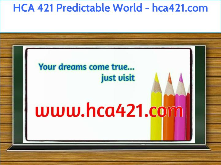 hca 421 predictable world hca421 com n.