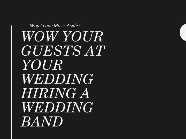 wow your guests at your wedding hiring a wedding band n.