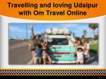 travelling and loving udaipur with om travel online