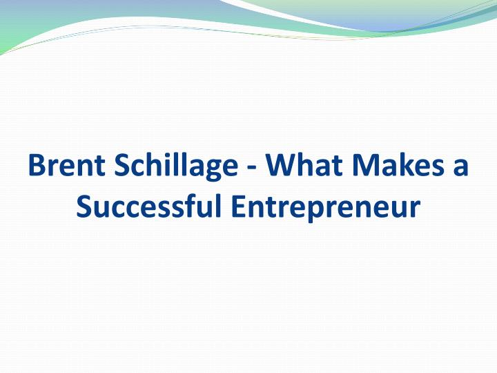 brent schillage what makes a successful entrepreneur n.