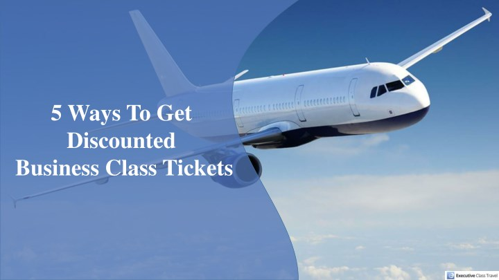 5 ways to get discounted business class tickets n.