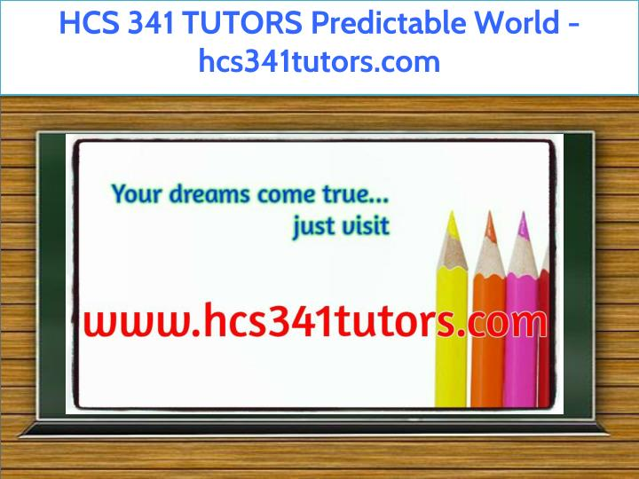 hcs 341 tutors predictable world hcs341tutors com n.