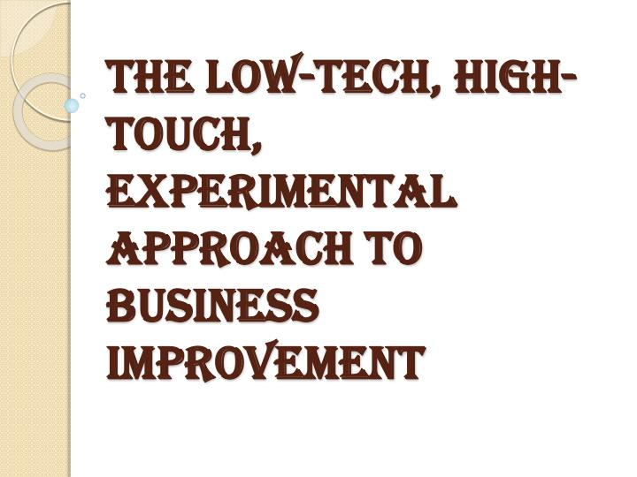 the low tech high touch experimental approach to business improvement n.