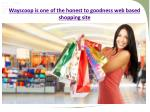 wayscoop is one of the honest to goodness web based shopping site 5