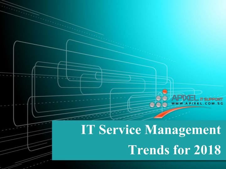 it service management trends for 2018 n.