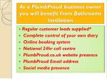 as a plumbproud business owner you will benefit from bathrooms instllation