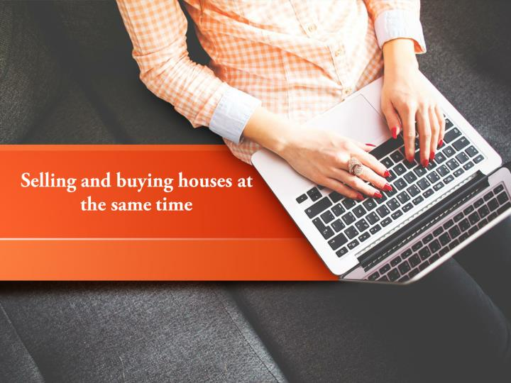 selling and buying houses at the same time n.