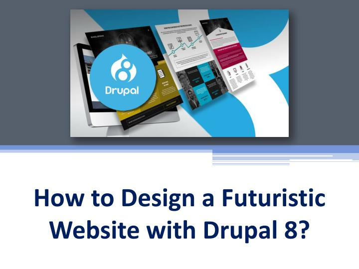 how to design a futuristic website with drupal 8 n.