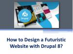 how to design a futuristic website with drupal 8