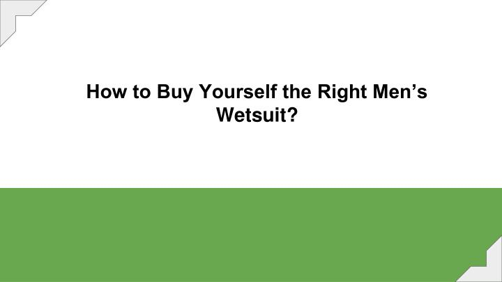 how to buy yourself the right men s wetsuit n.
