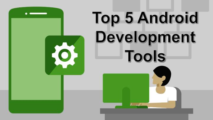 top 5 android development tools n.
