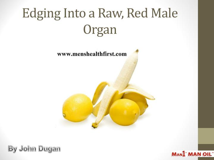 edging into a raw red male organ n.