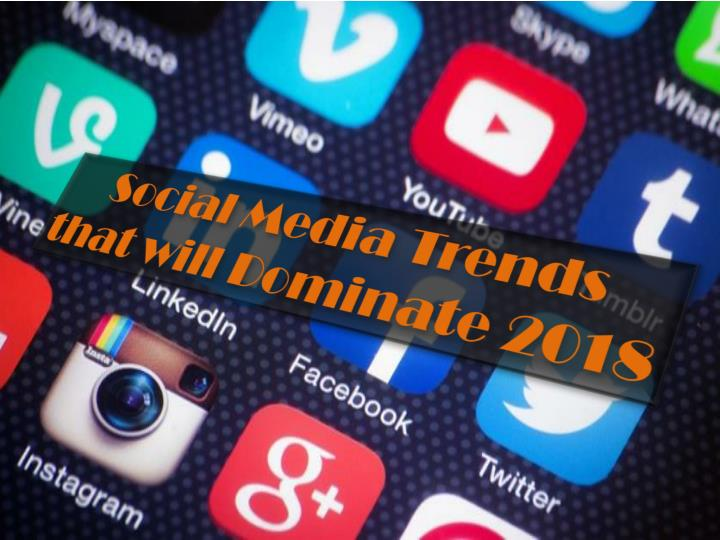 social media trends that will dominate 2018 n.