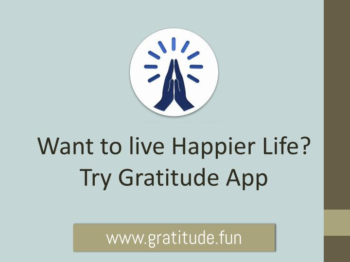 want to live happier life try gratitude app n.