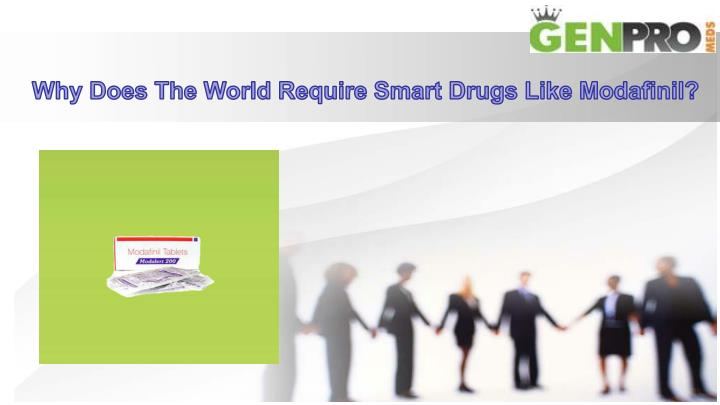 why does the world require smart drugs like n.