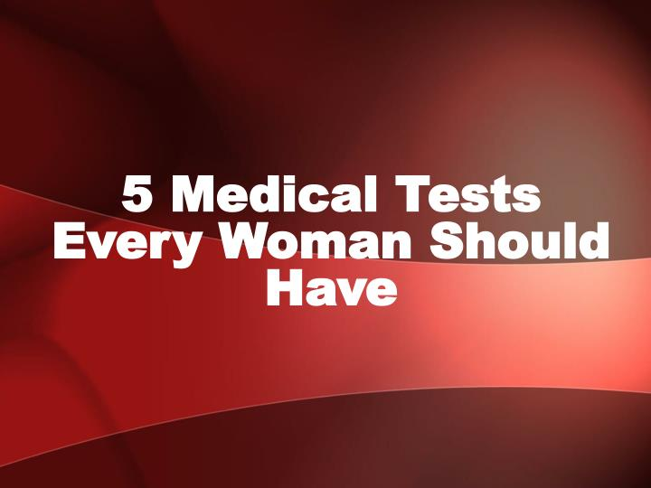 5 medical tests e very w oman s hould h ave n.