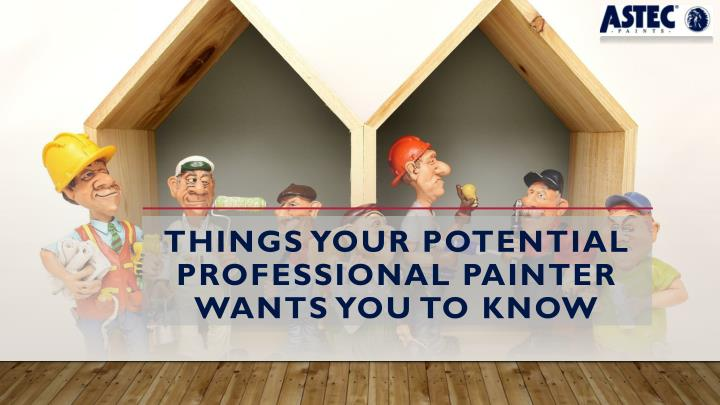 things your potential professional painter wants you to know n.