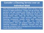 consider a cleaning service over an individual maid