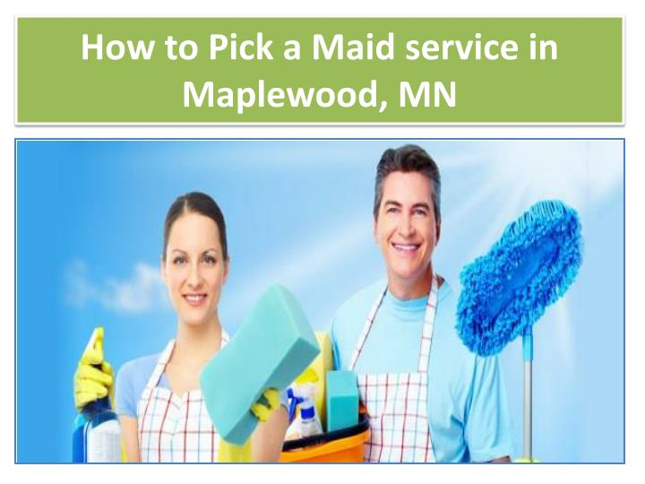 how to pick a maid service in maplewood mn n.