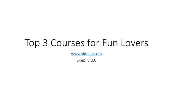 top 3 courses for fun lovers n.
