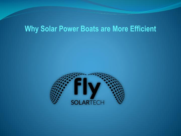 why solar power boats are more e fficient n.