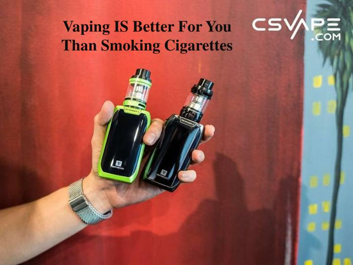 vaping is better for you than smoking cigarettes n.