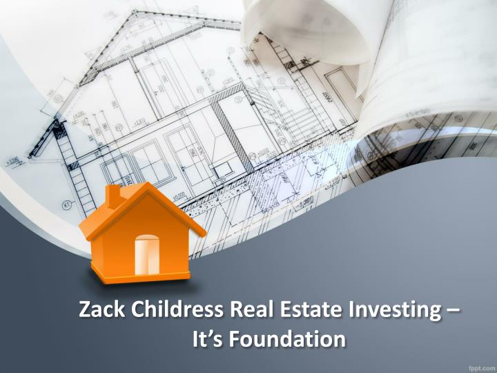 zack childress real estate investing it s foundation n.