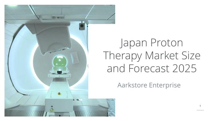 japan proton therapy market size and forecast 2025 n.