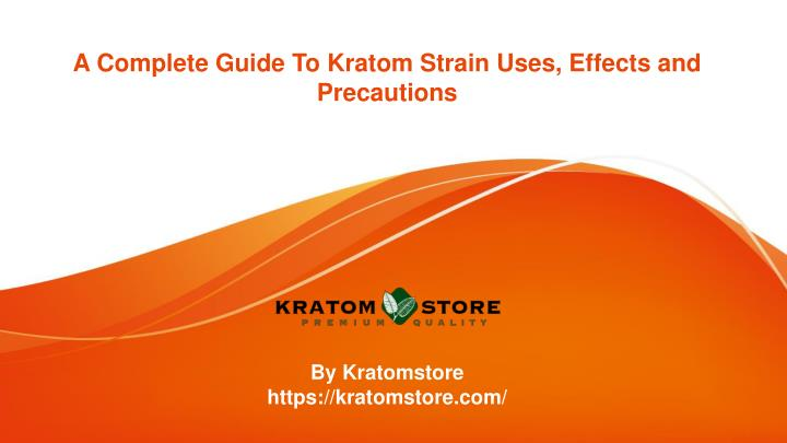 a complete guide to kratom strain uses effects and precautions n.