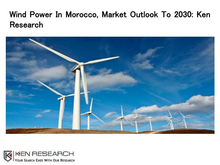 wind power in morocco market outlook to 2030 n.