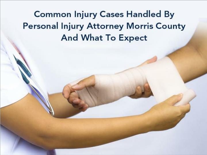 common injury cases handled by personal injury attorney morris county and what to expect n.