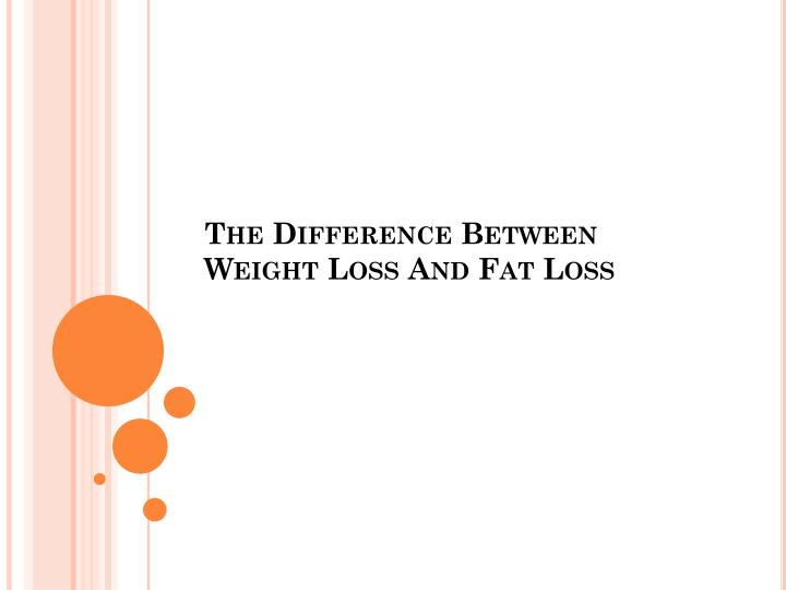 the difference between weight loss and fat loss n.